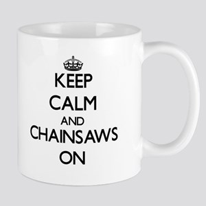 Keep Calm and Chainsaws ON Mugs