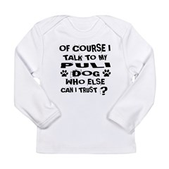 Of Course I Talk To My Long Sleeve Infant T-Shirt