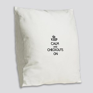 Keep Calm and Checkouts ON Burlap Throw Pillow