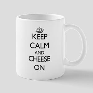 Keep Calm and Cheese ON Mugs