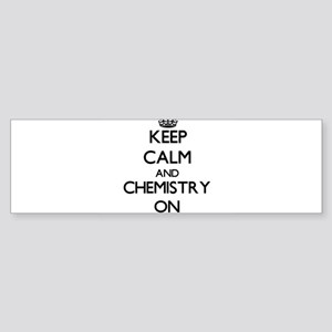Keep Calm and Chemistry ON Bumper Sticker