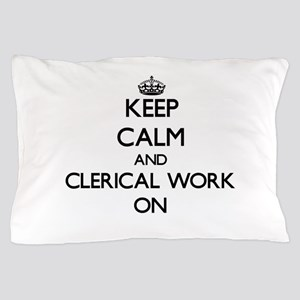 Keep Calm and Clerical Work ON Pillow Case
