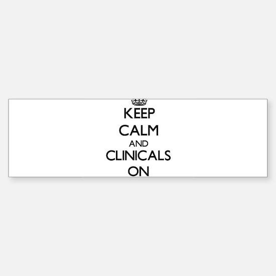 Keep Calm and Clinicals ON Bumper Bumper Bumper Sticker