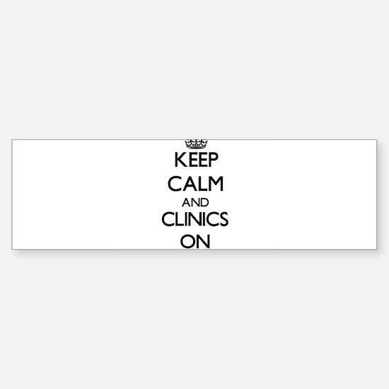Keep Calm and Clinics ON Bumper Bumper Bumper Sticker