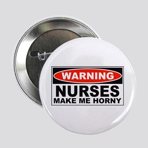 Warning Nurses Make Me Horny Button