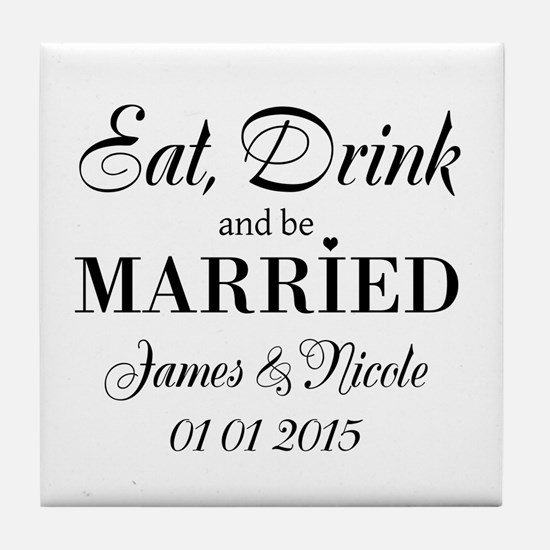 Eat drink and be married Tile Coaster