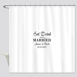 Eat drink and be married Shower Curtain