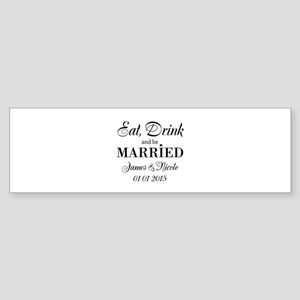 Eat drink and be married Bumper Sticker