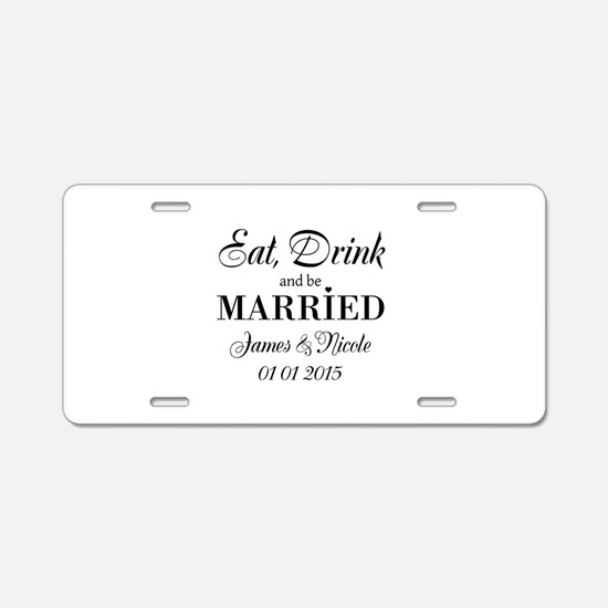 Eat drink and be married Aluminum License Plate