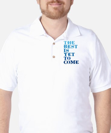 The best is yet to come. Golf Shirt