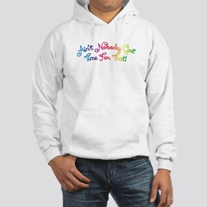 Aint Nobody Got Time For That! Hooded Sweatshirt