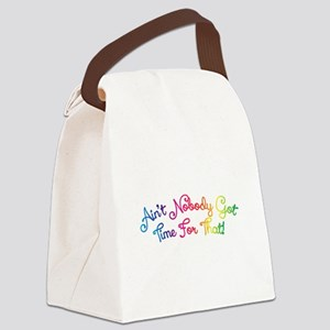 Aint Nobody Got Time For That! Canvas Lunch Bag