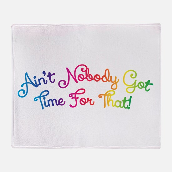 Aint Nobody Got Time For That! Throw Blanket