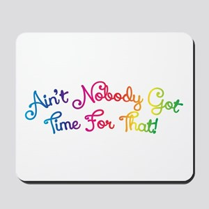 Aint Nobody Got Time For That! Mousepad