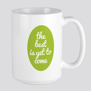 The best is yet to come. Mugs