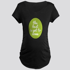 The best is yet to come. Maternity T-Shirt