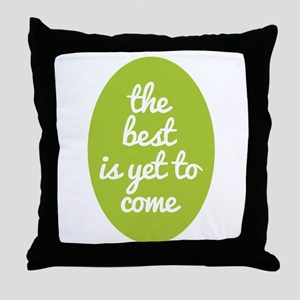 The best is yet to come. Throw Pillow