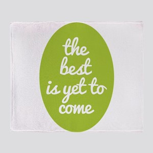 The best is yet to come. Throw Blanket
