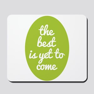 The best is yet to come. Mousepad