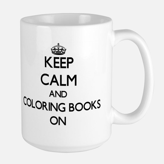 Keep Calm and Coloring Books ON Mugs