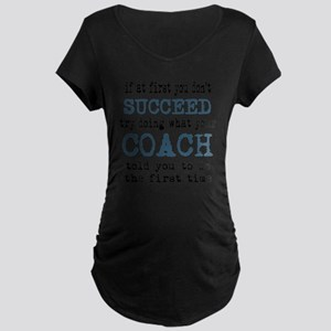 Do what your coach told you Maternity T-Shirt