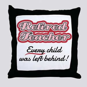 Retired Teacher - Every child was lef Throw Pillow