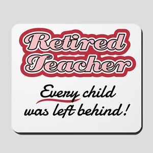 Retired Teacher - Every child was left b Mousepad
