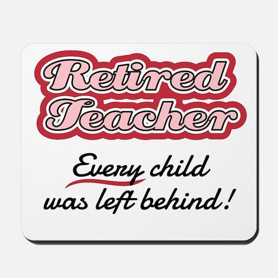 Retired Teacher - Every child was left b Mousepad
