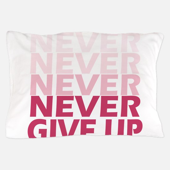 Never Give Up Pink Light Pillow Case