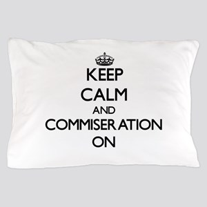 Keep Calm and Commiseration ON Pillow Case