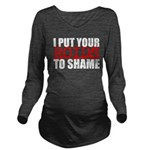 I Put Your Roids To Shame Long Sleeve Maternity T-