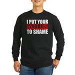 I Put Your Roids To Shame Long Sleeve T-Shirt