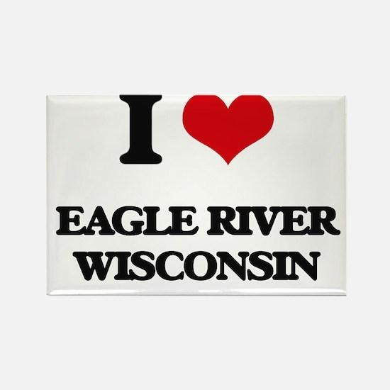 I love Eagle River Wisconsin Magnets