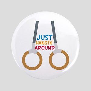 """Just Hangin Around 3.5"""" Button"""