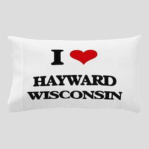I love Hayward Wisconsin Pillow Case