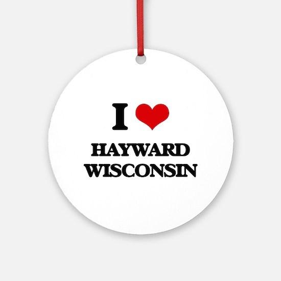 I love Hayward Wisconsin Ornament (Round)