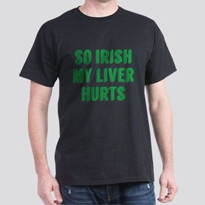 So Irish My Liver Hurts Dark T-Shirt