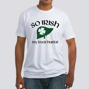 So Irish My Liver Hurts Fitted T-Shirt