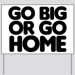 Go Big Yard Sign