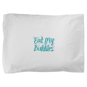 Eat my Bubbles Pillow Sham