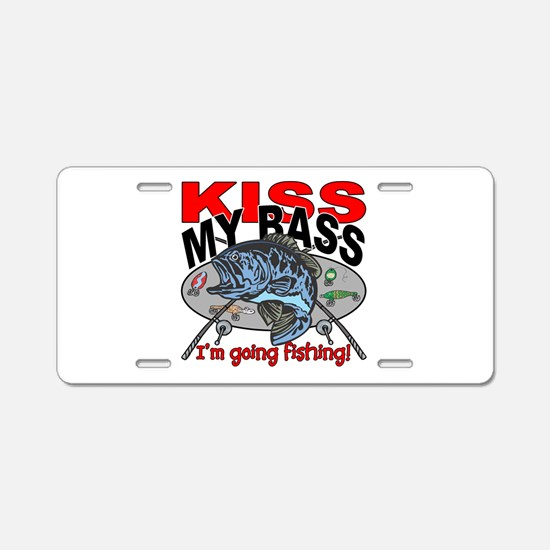 Kiss My Bass, I'm Going Fis Aluminum License Plate
