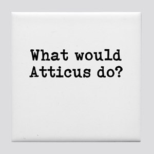 WHAT WOULD ATTICUS DO? Tile Coaster