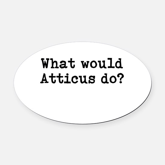 WHAT WOULD ATTICUS DO? Oval Car Magnet