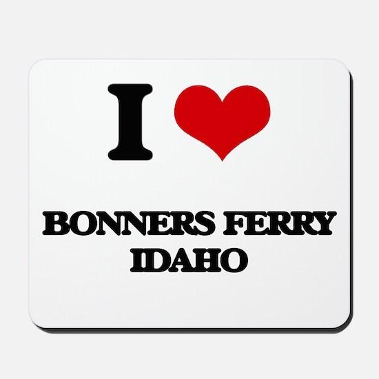 I love Bonners Ferry Idaho Mousepad