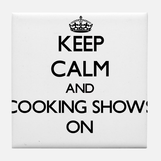 Keep Calm and Cooking Shows ON Tile Coaster