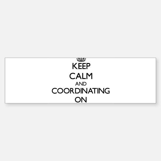 Keep Calm and Coordinating ON Bumper Bumper Bumper Sticker