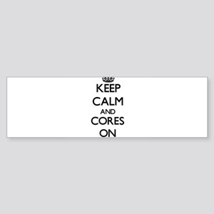 Keep Calm and Cores ON Bumper Sticker