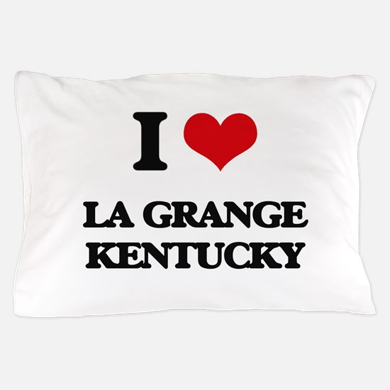 I love La Grange Kentucky Pillow Case
