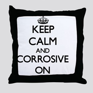 Keep Calm and Corrosive ON Throw Pillow