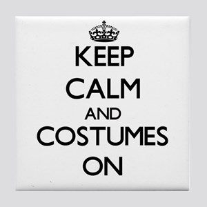 Keep Calm and Costumes ON Tile Coaster
